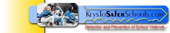 Keys To Safer Schools.com - Detection and Prevention of Violence